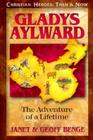 Gladys Aylward: The Adventure of a Lifetime (Christian Heroes: Then & Now) Cover Image