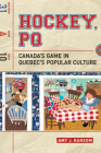 Hockey, PQ: Canada's Game in Quebec's Popular Culture Cover Image