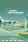 Inglés Aeronáutico: Un libro de inglés explicado en español Cover Image