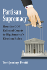 Partisan Supremacy: How the GOP Enlisted Courts to Rig America's Election Rules Cover Image