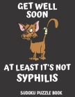 Get Well Soon At Least It's Not Syphilis: Easy Sudoku Puzzles Book For Men, Women And Kids (Large Print) - Funny Get Well Soon Game Book, Perfect Afte Cover Image