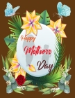 Happy Mothers Day: This Stress Relieving Book Includes 50 Beautiful ... Day Gift, Birthday Presents & Gifts for Women, Mother's day Gift Cover Image
