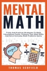 Mental Math: Tricks And Practical Strategies To Make Calculations Faster, Enhance Your Math Skills And Solve Everyday Math Problems Cover Image