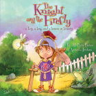 The Knight and the Firefly: A Boy, a Bug, and a Lesson in Bravery (Firefly Chronicles) Cover Image