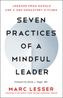 Seven Practices of a Mindful Leader: Lessons from Google and a Zen Monastery Kitchen Cover Image