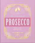 The Little Book of Prosecco: Sparkling Perfection (Little Book Of...) Cover Image