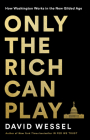 Only the Rich Can Play: How Washington Works in the New Gilded Age Cover Image