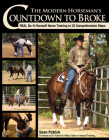 The Modern Horseman's Countdown to Broke: Real Do-It-Yourself Horse Training in 33 Comprehensive Steps Cover Image