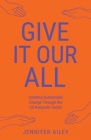 Give It Our All: Creating Sustainable Change Through the US Non-Profit Sector Cover Image