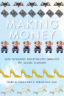 Making Money: How Taiwanese Industrialists Embraced the Global Economy (Emerging Frontiers in the Global Economy) Cover Image