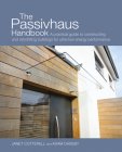 The Passivhaus Handbook: A Practical Guide to Constructing and Retrofitting Buildings for Ultra-Low Energy Performance (Sustainable Building #4) Cover Image