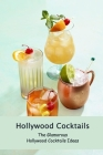Hollywood Cocktails: The Glamorous Hollywood Cocktails Ideas: The Hollywood Cocktails Collection Cover Image
