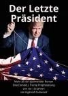 Der Letzte Präsident: Mehr als ein spannender Roman: Eine Donald J. Trump Prophezeiung von vor 120 Jahren Cover Image