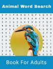 Animal Word Search Book For Adults: Large Print Wild life Puzzle Book With Solutions Cover Image