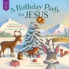 A Birthday Party for Jesus: God Gave Us Christmas to Celebrate His Birth (Forest of Faith Books) Cover Image