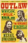 Outlaw: Waylon, Willie, Kris, and the Renegades of Nashville Cover Image