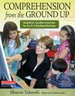 Comprehension from the Ground Up: Simplified, Sensible Instruction for the K-3 Reading Workshop Cover Image
