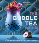 The Bubble Tea Book: 50 Fun and Delicious Recipes for Love at First Sip! Cover Image