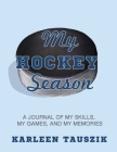 My Hockey Season: A journal of my skills, my games, and my memories. Cover Image