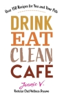 Drink Eat Clean Cafe: Over 150 Recipes for You and Your Pets Cover Image