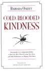 Cold-Blooded Kindness Neuroquirks of a Codependent Killer,: Or Just Give Me a Shot at Loving You, Dear, and Other Reflections on Helping That Hurts Cover Image