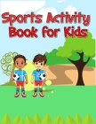 Sports Activity Book for Kids: Interesting Color and Activity Sports Book for all Kids - A Creative Sports Workbook with Illustrated Kids Book Cover Image