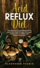 Acid reflux diet: Learning How to Lose Weight with a Meal Plan in Just 30 Days with Vegan Recipes, Fish, and Meat with Gluten-Free Foods Cover Image