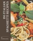 195 Italian Spaghetti Recipes: An Italian Spaghetti Cookbook for Effortless Meals Cover Image