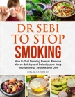 Dr Sebi to Stop Smoking: How to Quit Smoking Forever, Remove Mucus Quickly and Detoxify your Body through the Dr Sebi Alkaline Diet Cover Image