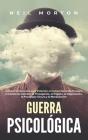 Guerra psicológica: La guía fundamental para entender el comportamiento humano, el lavado de cerebro, la propaganda, el engaño, la negocia Cover Image
