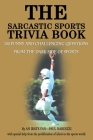 The Sarcastic Sports Trivia Book: Volume 1: 300 Funny and Challenging Questions from the Dark Side of Sports Cover Image