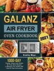 Galanz Air Fryer Oven Cookbook 2021: 1000-Day Popular, Savory and Simple Air Fryer Oven Recipes to Manage Your Health with Step by Step Instructions Cover Image
