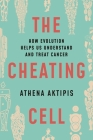 The Cheating Cell: How Evolution Helps Us Understand and Treat Cancer Cover Image