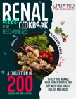 Renal Diet Cookbook for Beginners: A collection of 200 delicious, healthy and easy recipes to manage and reverse your kidney problems and get your hea Cover Image