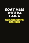 Don't Mess With Me I Am A Commissioning Engineer: Career journal, notebook and writing journal for encouraging men, women and kids. A framework for bu Cover Image