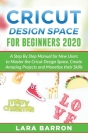 Cricut Design Space for Beginners 2020: A Step By Step Manual for New Users to Master the Cricut Design Space, Create Amazing Projects and Monetize th Cover Image