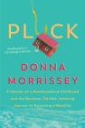Pluck: A memoir of a Newfoundland childhood and the raucous, terrible, amazing journey to becoming a novelist Cover Image