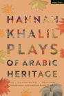 Hannah Khalil: Plays of Arabic Heritage: Plan D; Scenes from 68* Years; A Negotiation; A Museum in Baghdad; Last of the Pearl Fishers; Hakawatis (Modern Plays) Cover Image