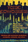 Toxic Coworkers: How to Deal with Dysfunctional People on the Job Cover Image