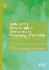 Anticipatory Materialisms in Literature and Philosophy, 1790-1930 Cover Image
