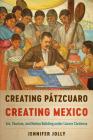 Creating Pátzcuaro, Creating Mexico: Art, Tourism, and Nation Building under Lázaro Cárdenas Cover Image
