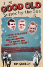Good Old Sussex by the Sea: A Sixties Childhood Spent with Hastings United, the Albion and Sussex County Cricket Cover Image