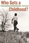 Who Gets a Childhood?: Race and Juvenile Justice in Twentieth-Century Texas (Politics and Culture in the Twentieth-Century South #11) Cover Image