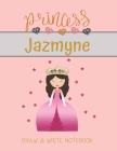 Princess Jazmyne Draw & Write Notebook: With Picture Space and Dashed Mid-line for Small Girls Personalized with their Name Cover Image