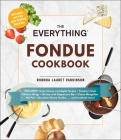 The Everything Fondue Cookbook: 300 Creative Ideas for Any Occasion (Everything®) Cover Image
