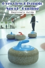 Overview Olympic Sport - Curling Beginners Guide: How To Play Curling Sport Cover Image