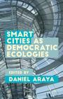 Smart Cities as Democratic Ecologies Cover Image