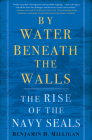 By Water Beneath the Walls: The Rise of the Navy Seals Cover Image