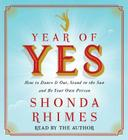 Year of Yes: How to Dance It Out, Stand In the Sun and Be Your Own Person Cover Image