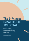 The 5-Minute Gratitude Journal: Give Thanks, Practice Positivity, Find Joy Cover Image